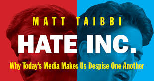 Hate Inc. Why Today's Media Makes Us Despise One Another by Matt Taibbi